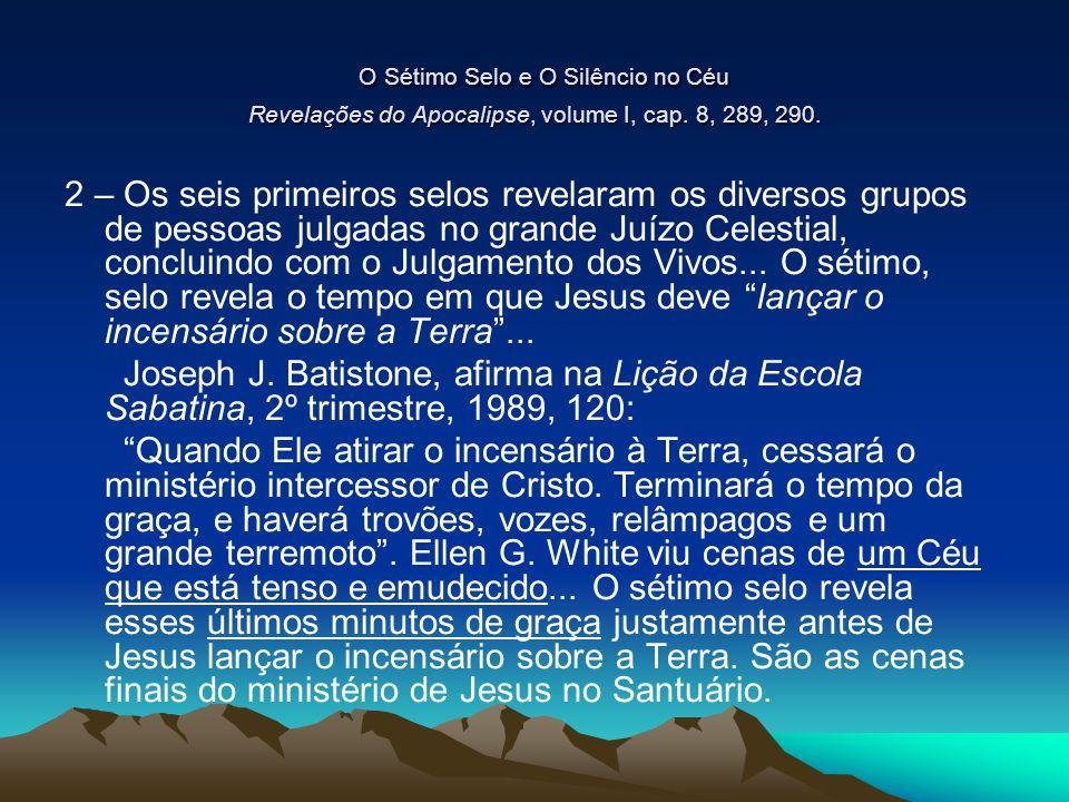 O Sétimo Selo e O Silêncio no Céu Revelações do Apocalipse, volume I, cap. 8, 289, 290.