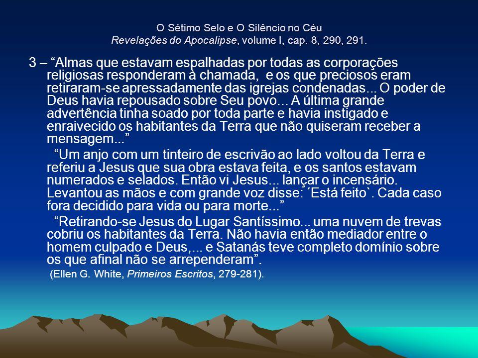 O Sétimo Selo e O Silêncio no Céu Revelações do Apocalipse, volume I, cap. 8, 290, 291.