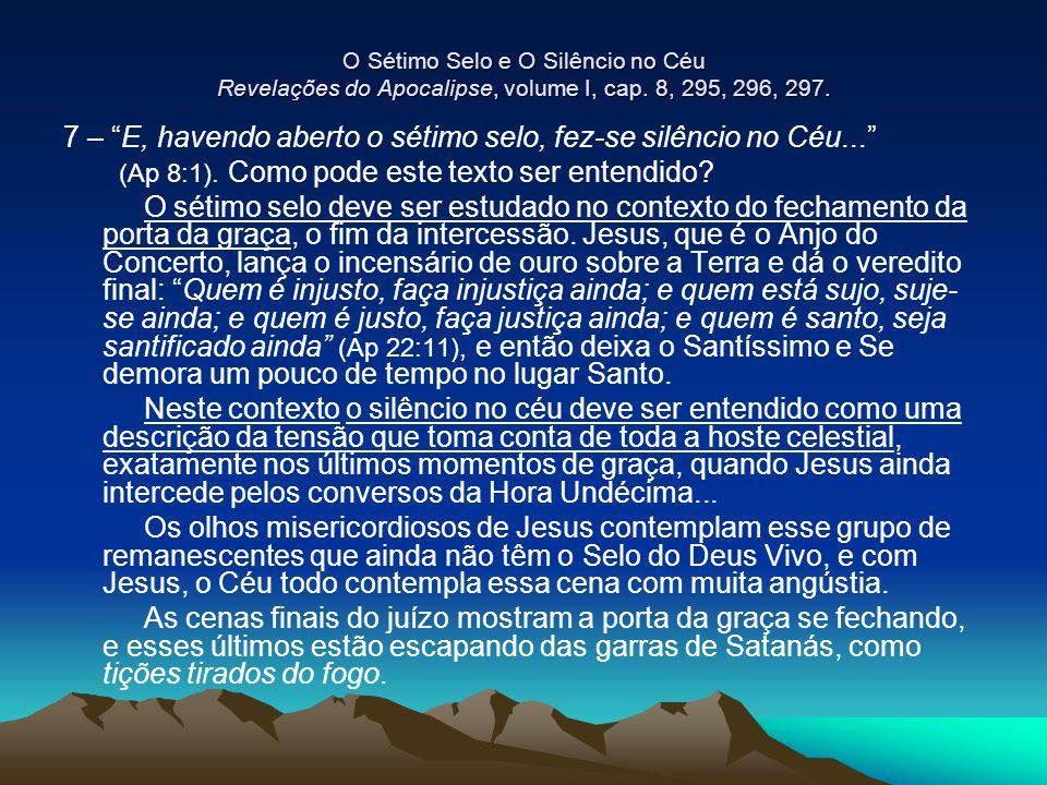 7 – E, havendo aberto o sétimo selo, fez-se silêncio no Céu...