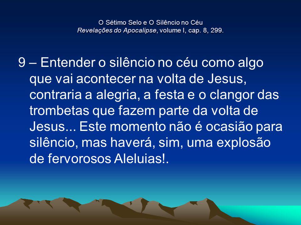 O Sétimo Selo e O Silêncio no Céu Revelações do Apocalipse, volume I, cap. 8, 299.
