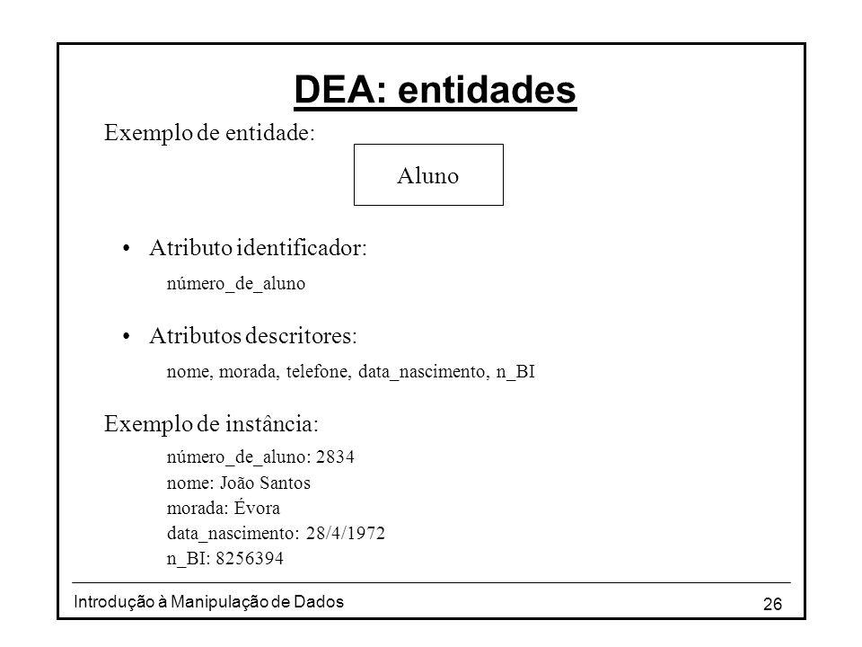 DEA: entidades Exemplo de entidade: Aluno Atributo identificador: