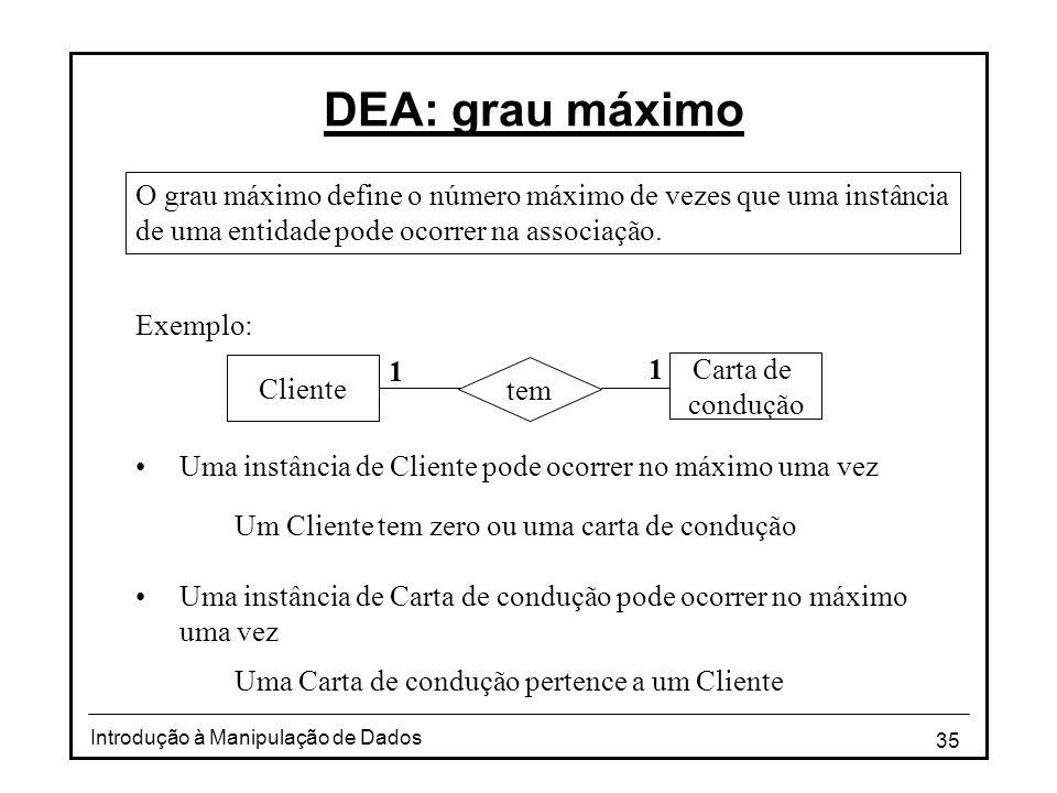 DEA: grau máximo O grau máximo define o número máximo de vezes que uma instância de uma entidade pode ocorrer na associação.