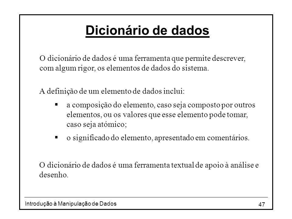 Dicionário de dados O dicionário de dados é uma ferramenta que permite descrever, com algum rigor, os elementos de dados do sistema.