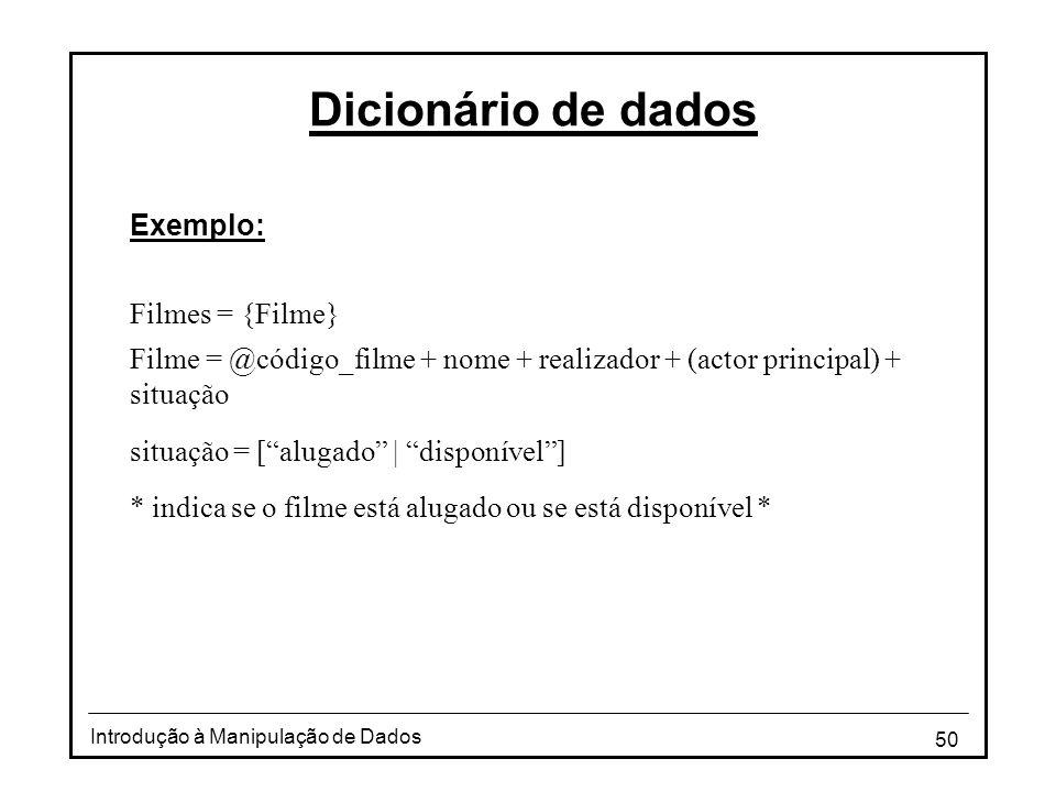 Dicionário de dados Exemplo: Filmes = {Filme}