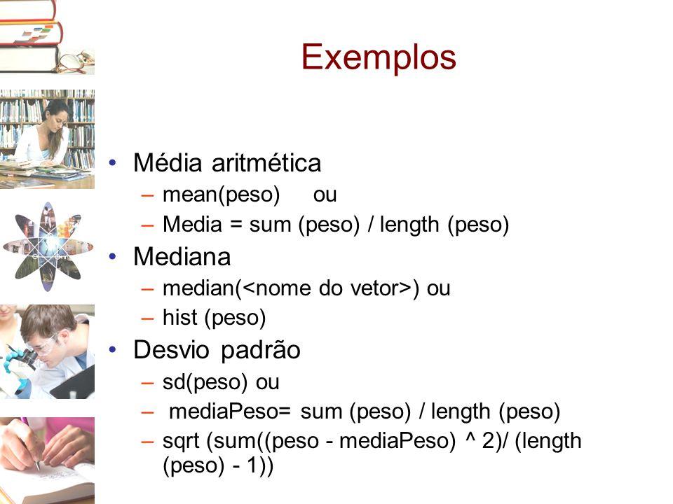 Exemplos Média aritmética Mediana Desvio padrão mean(peso) ou