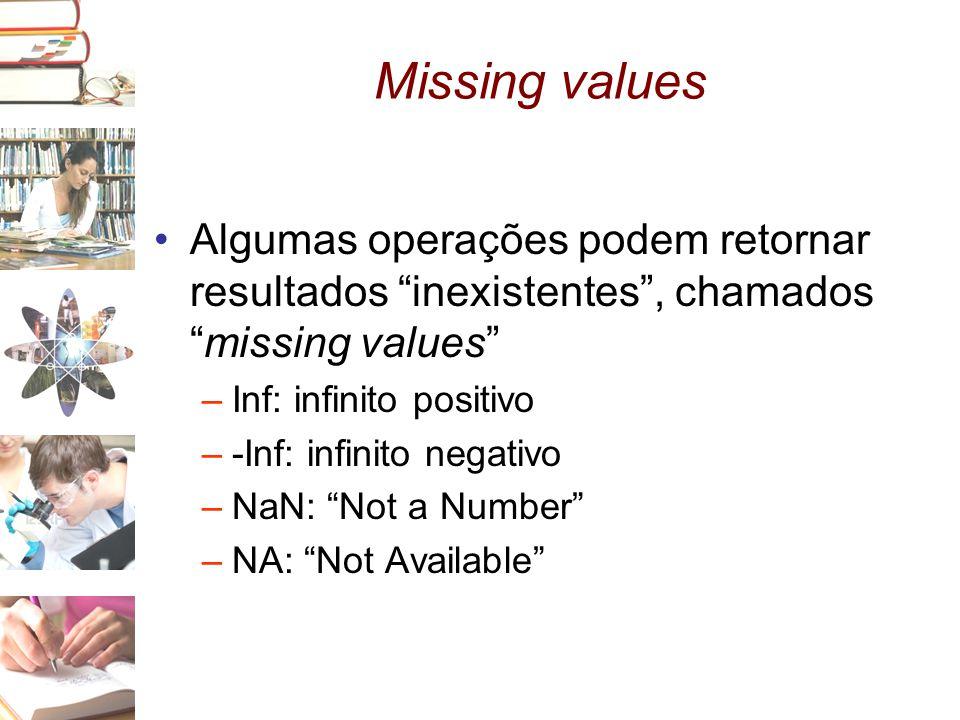 Missing values Algumas operações podem retornar resultados inexistentes , chamados missing values