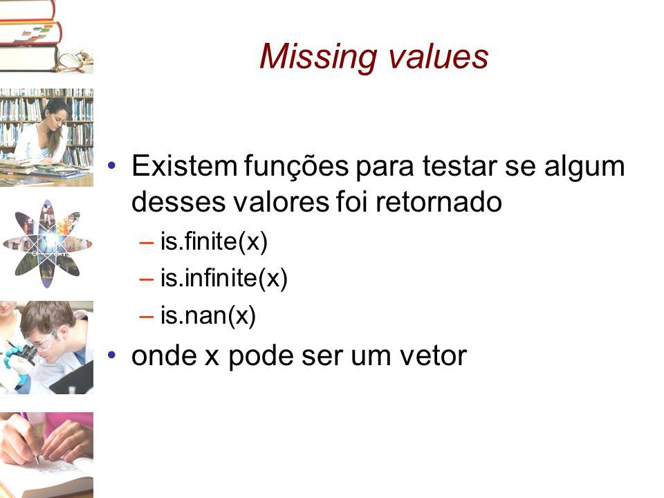 Missing values Existem funções para testar se algum desses valores foi retornado. is.finite(x) is.infinite(x)