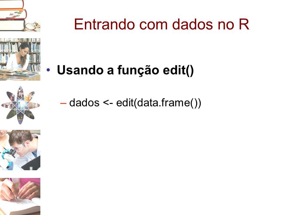 Entrando com dados no R Usando a função edit()