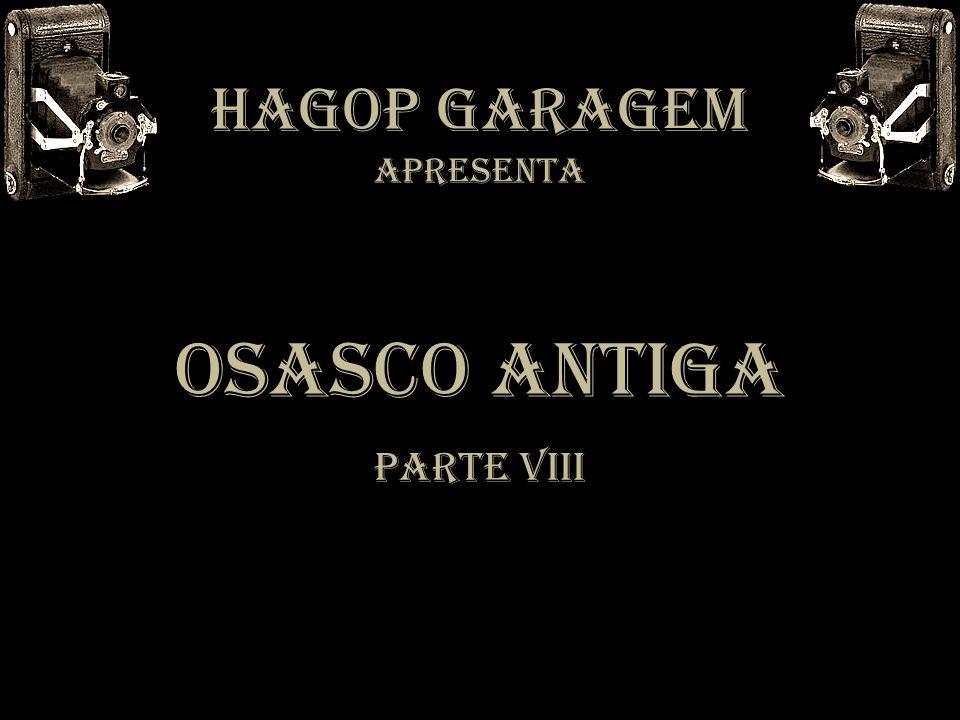 HAGOP GARAGEM APRESENTA OSASCO ANTIGA PARTE VIII
