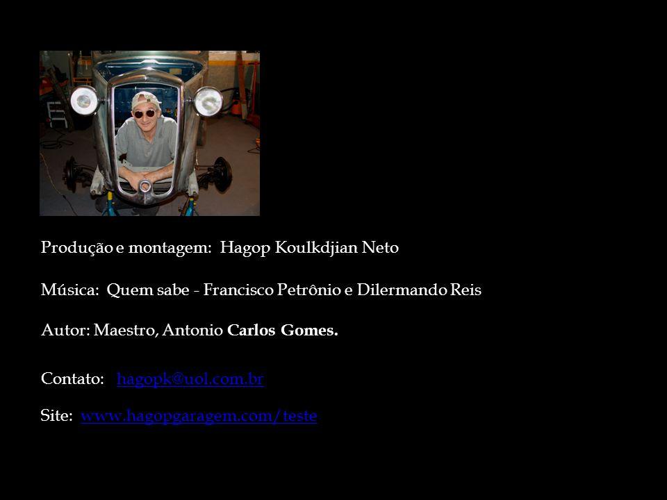 Produção e montagem: Hagop Koulkdjian Neto