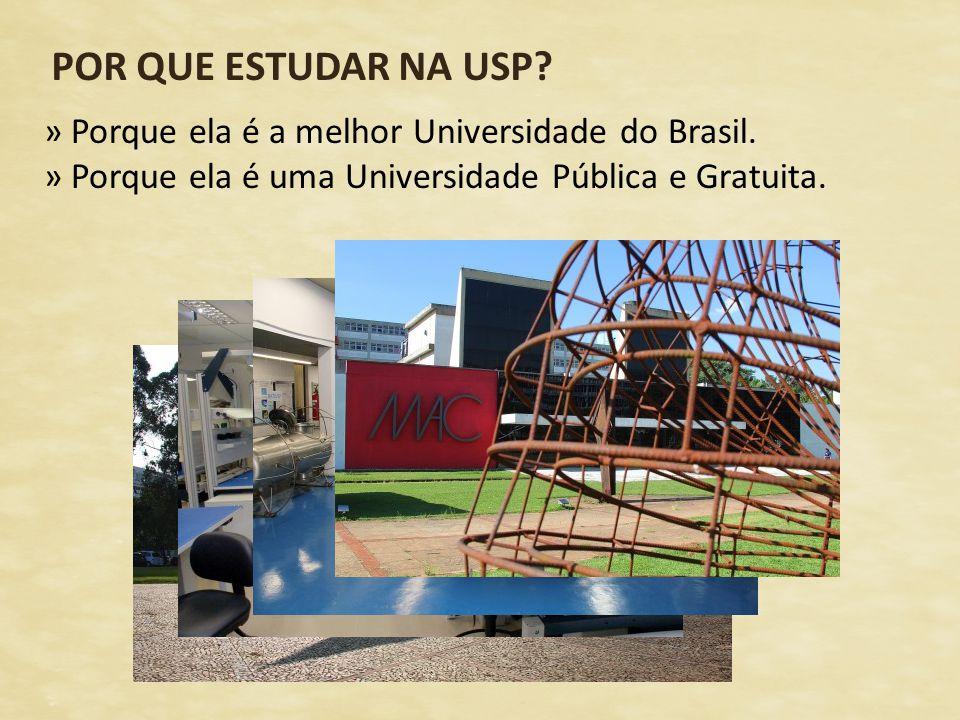 POR QUE ESTUDAR NA USP Porque ela é a melhor Universidade do Brasil.