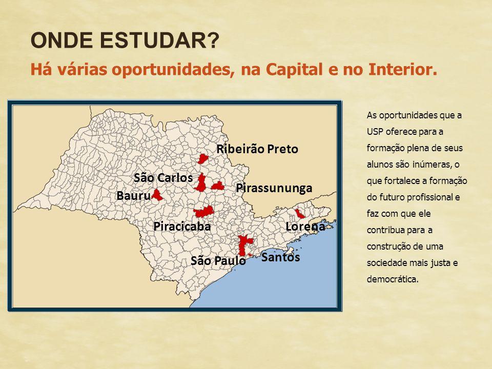 ONDE ESTUDAR Há várias oportunidades, na Capital e no Interior.