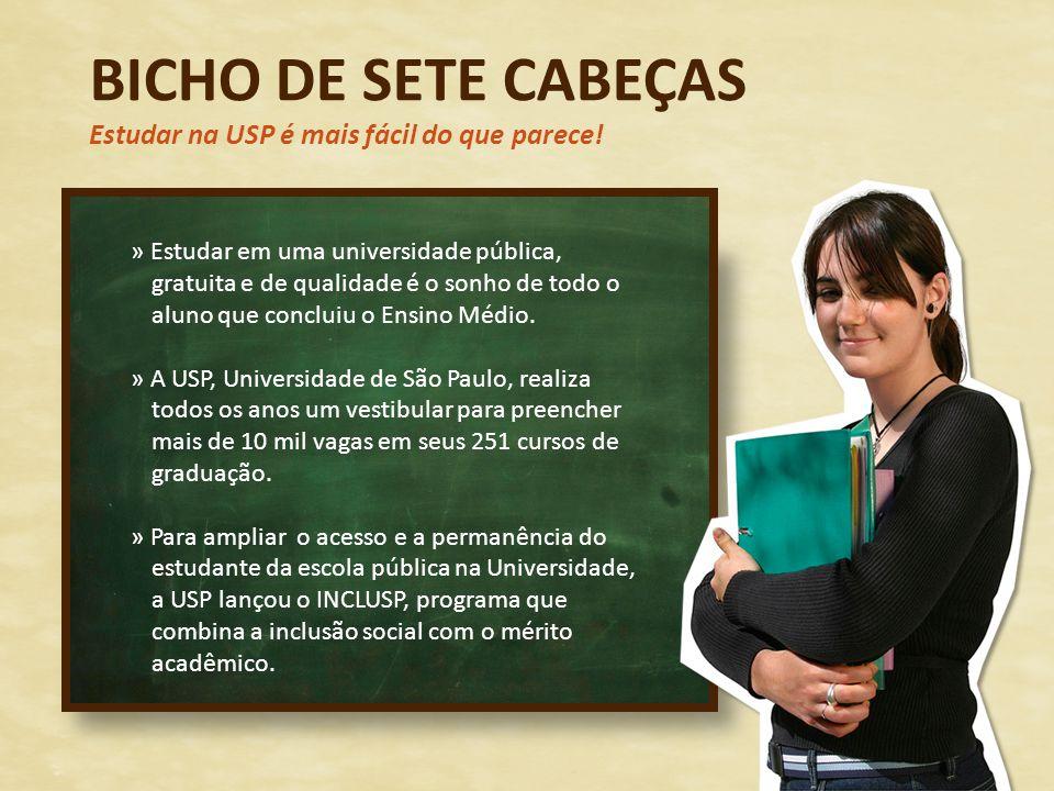 BICHO DE SETE CABEÇAS Estudar na USP é mais fácil do que parece!