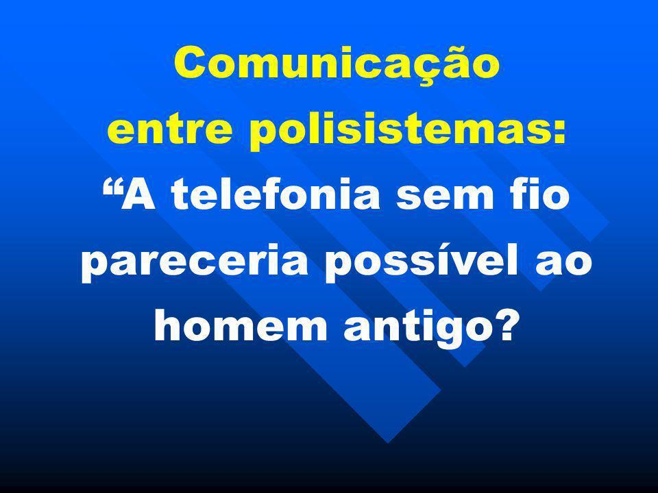 Comunicação entre polisistemas: A telefonia sem fio pareceria possível ao homem antigo