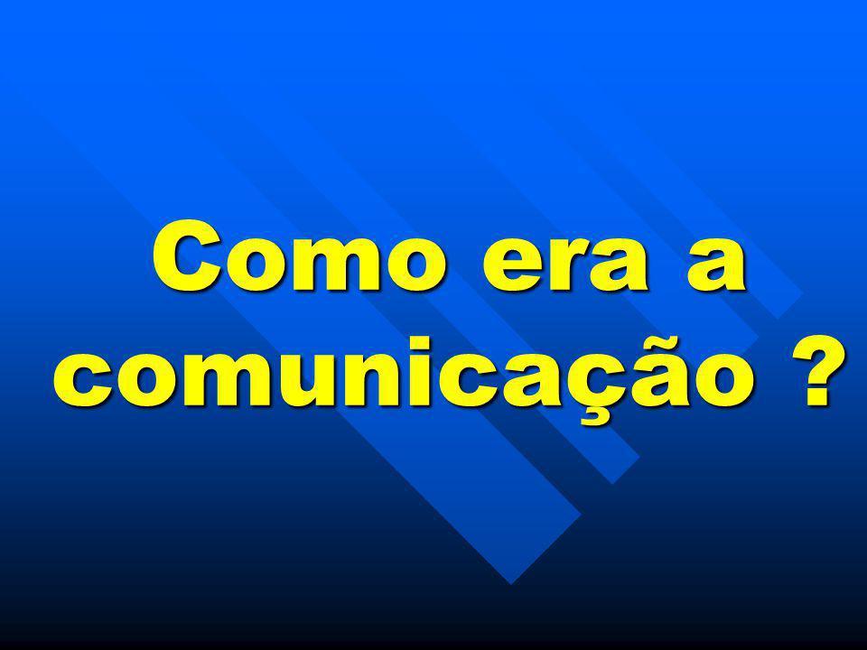 Como era a comunicação
