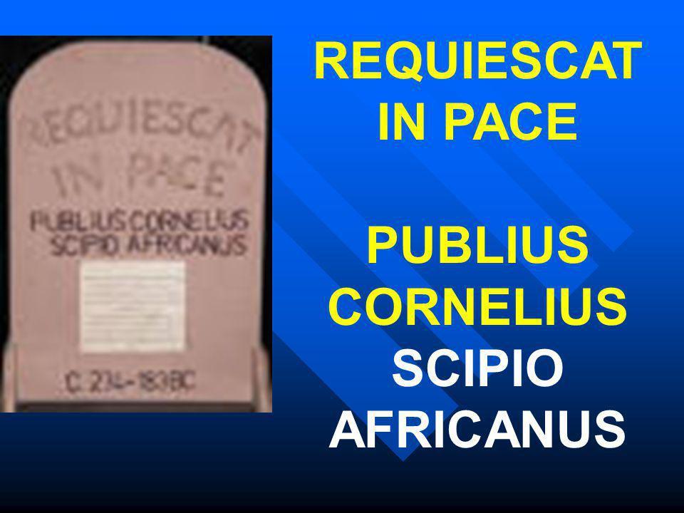 REQUIESCAT IN PACE PUBLIUS CORNELIUS SCIPIO AFRICANUS