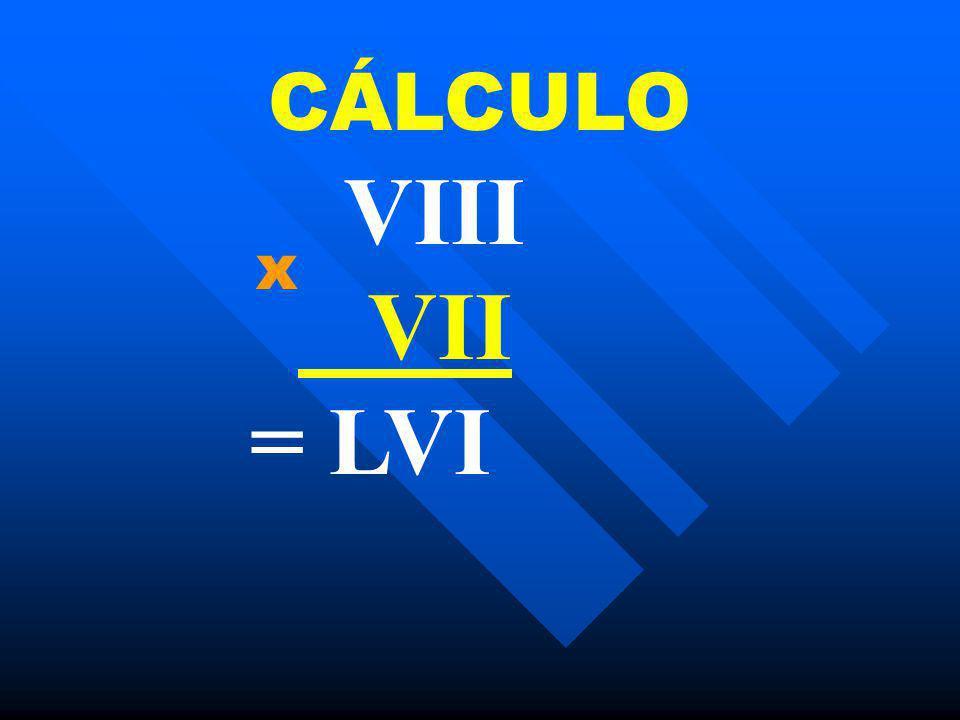 CÁLCULO VIII VII = LVI x