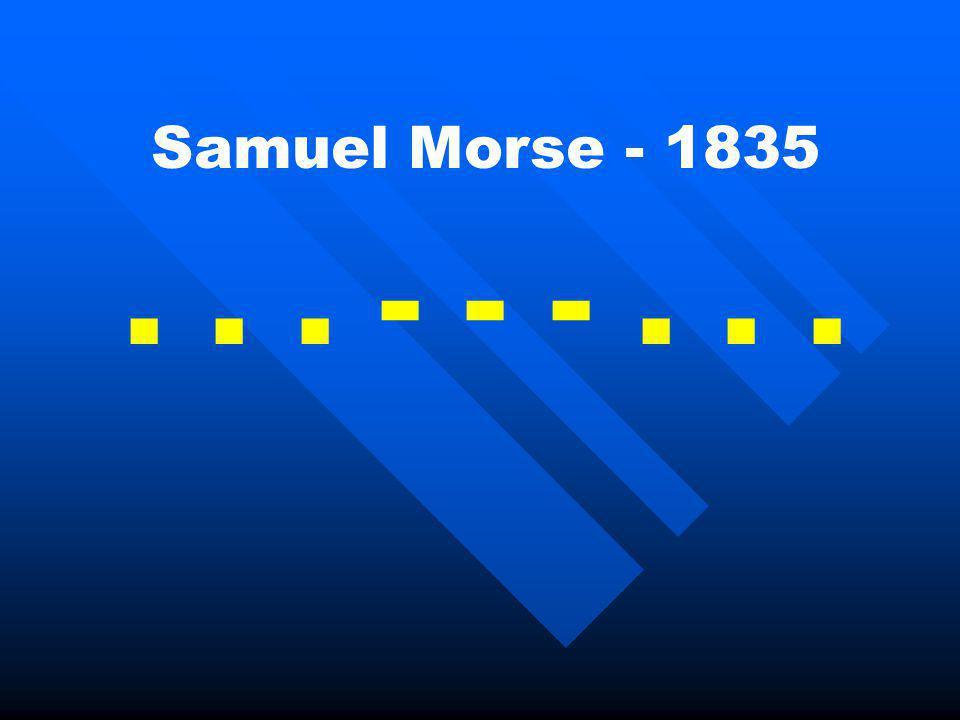 Samuel Morse - 1835 . . . - - - . . .
