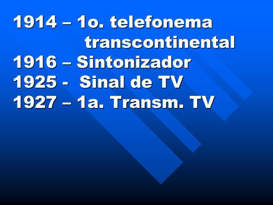 1914 – 1o. telefonema transcontinental. 1916 – Sintonizador.