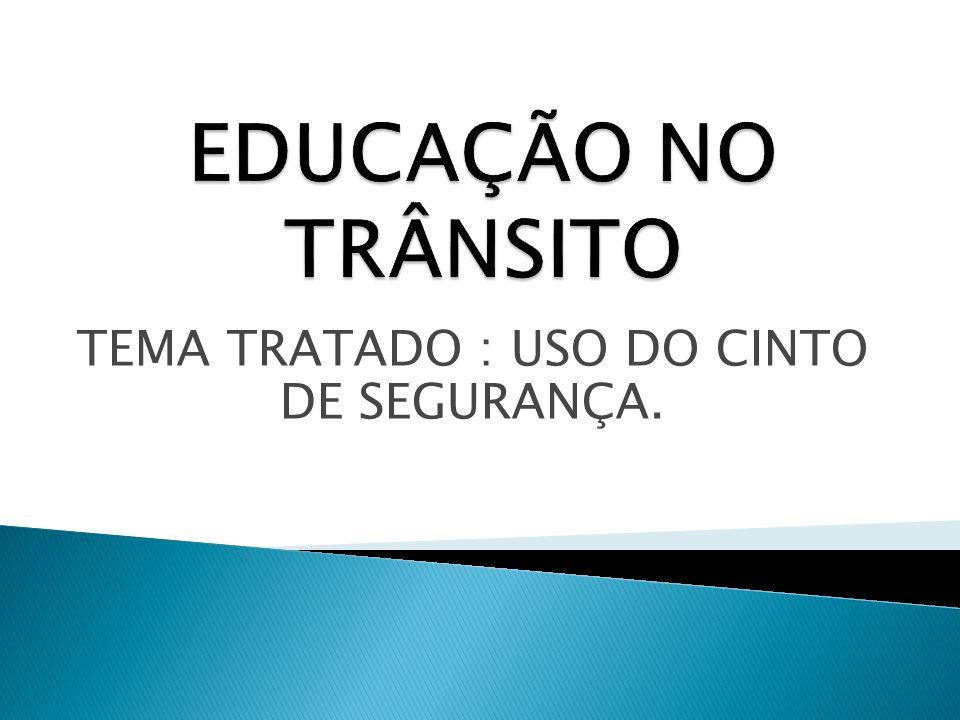 TEMA TRATADO : USO DO CINTO DE SEGURANÇA.