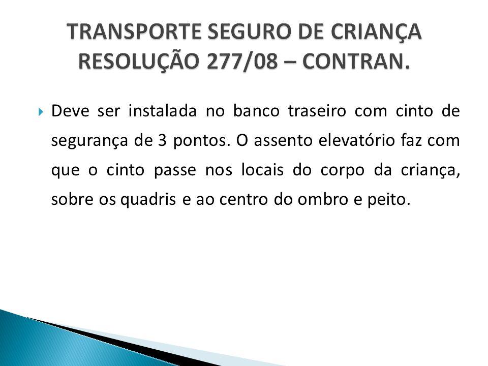 TRANSPORTE SEGURO DE CRIANÇA RESOLUÇÃO 277/08 – CONTRAN.