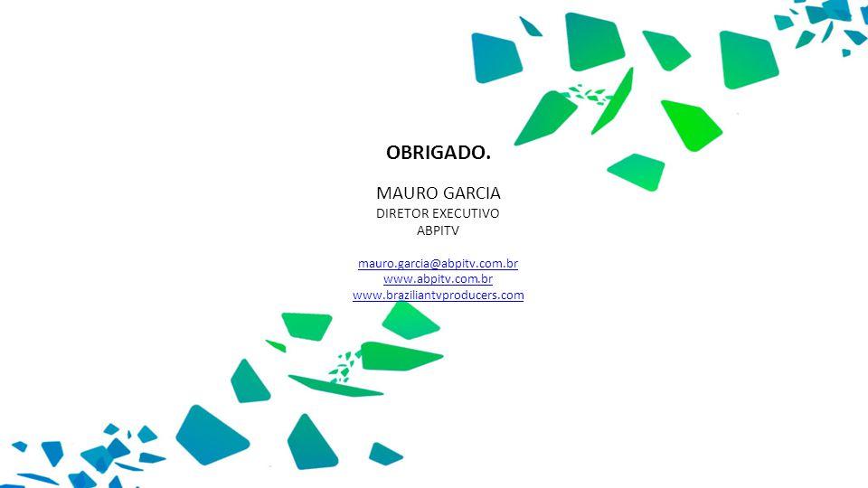 OBRIGADO. MAURO GARCIA DIRETOR EXECUTIVO ABPITV