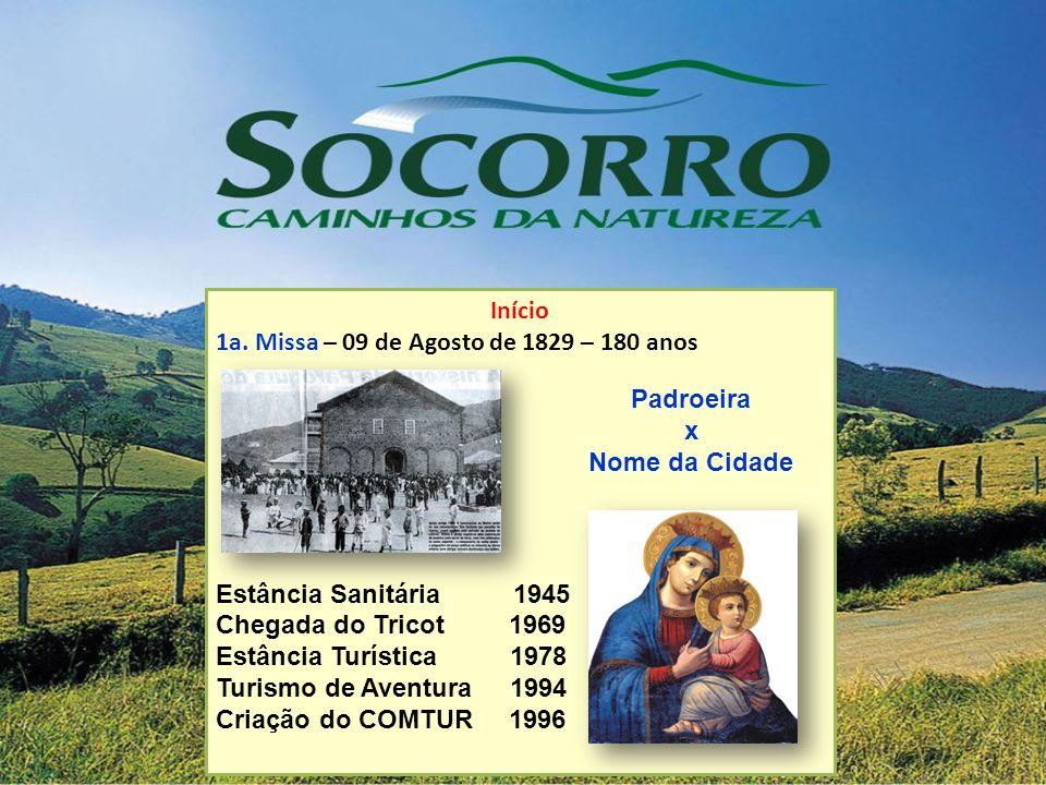Início 1a. Missa – 09 de Agosto de 1829 – 180 anos. Estância Sanitária 1945. Chegada do Tricot 1969.