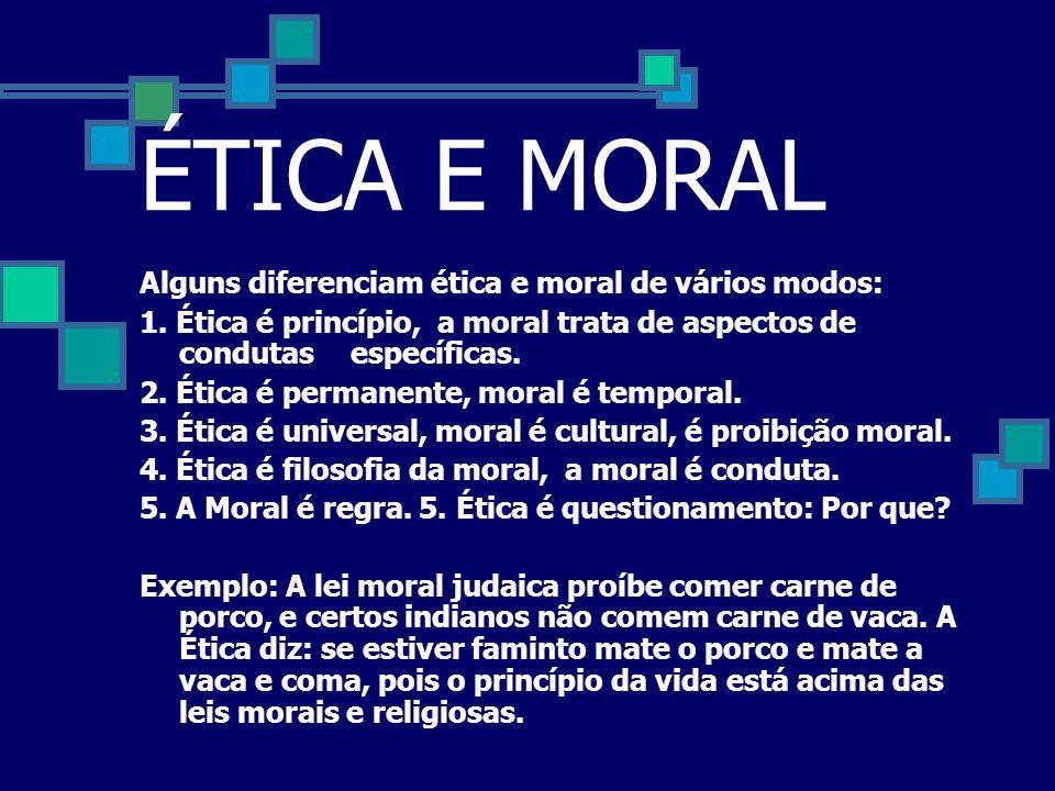 ÉTICA E MORAL Alguns diferenciam ética e moral de vários modos: