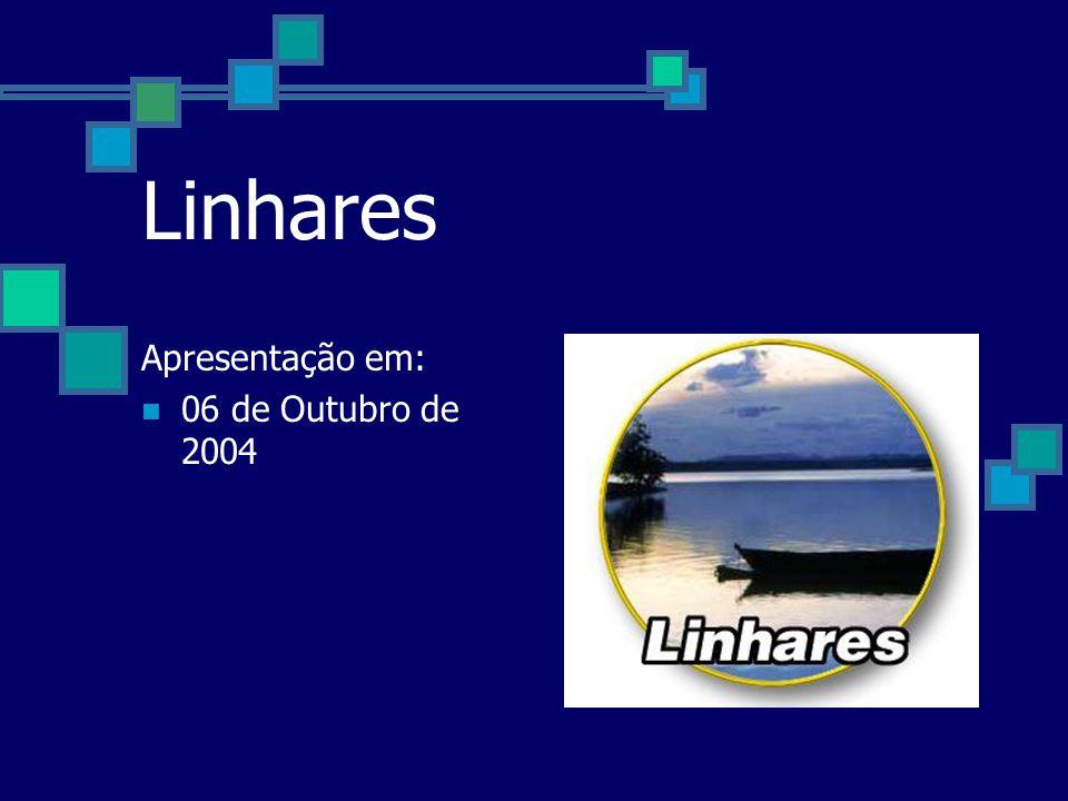 Linhares Apresentação em: 06 de Outubro de 2004
