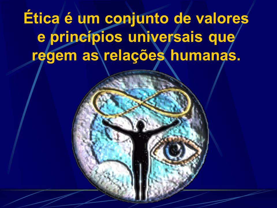 Ética é um conjunto de valores e princípios universais que regem as relações humanas.