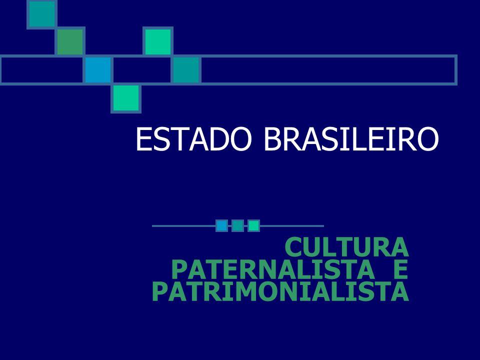 CULTURA PATERNALISTA E PATRIMONIALISTA