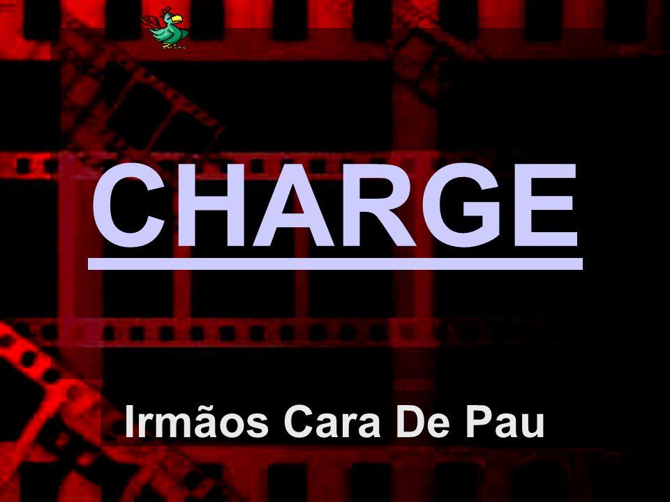 CHARGE Irmãos Cara De Pau