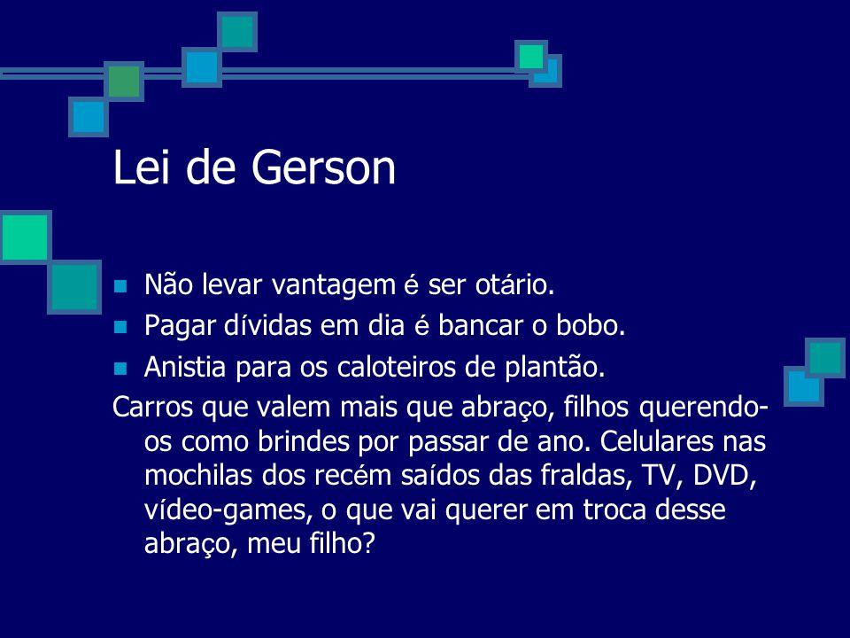 Lei de Gerson Não levar vantagem é ser otário.