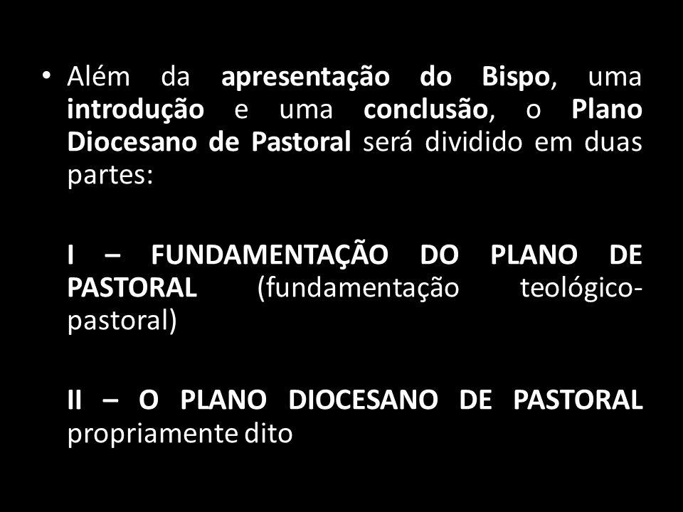 Além da apresentação do Bispo, uma introdução e uma conclusão, o Plano Diocesano de Pastoral será dividido em duas partes:
