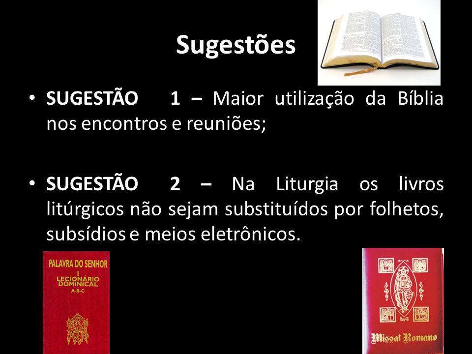 Sugestões SUGESTÃO 1 – Maior utilização da Bíblia nos encontros e reuniões;