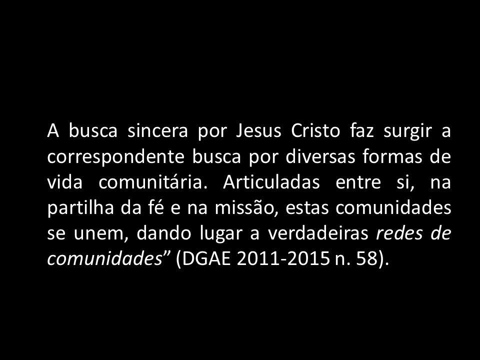 A busca sincera por Jesus Cristo faz surgir a correspondente busca por diversas formas de vida comunitária.