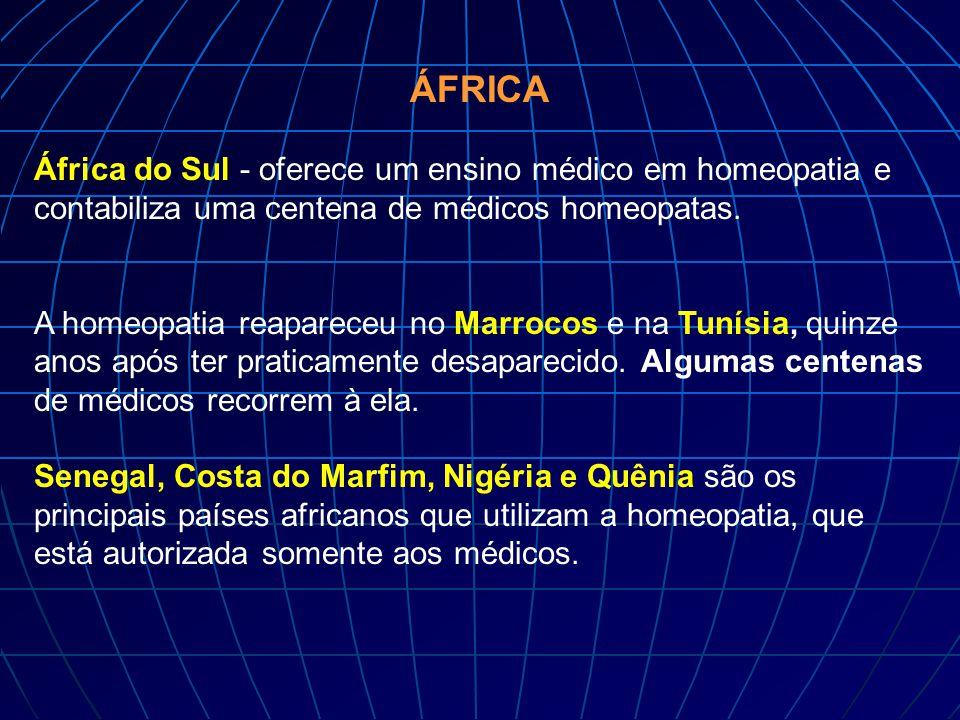 ÁFRICA África do Sul - oferece um ensino médico em homeopatia e contabiliza uma centena de médicos homeopatas.