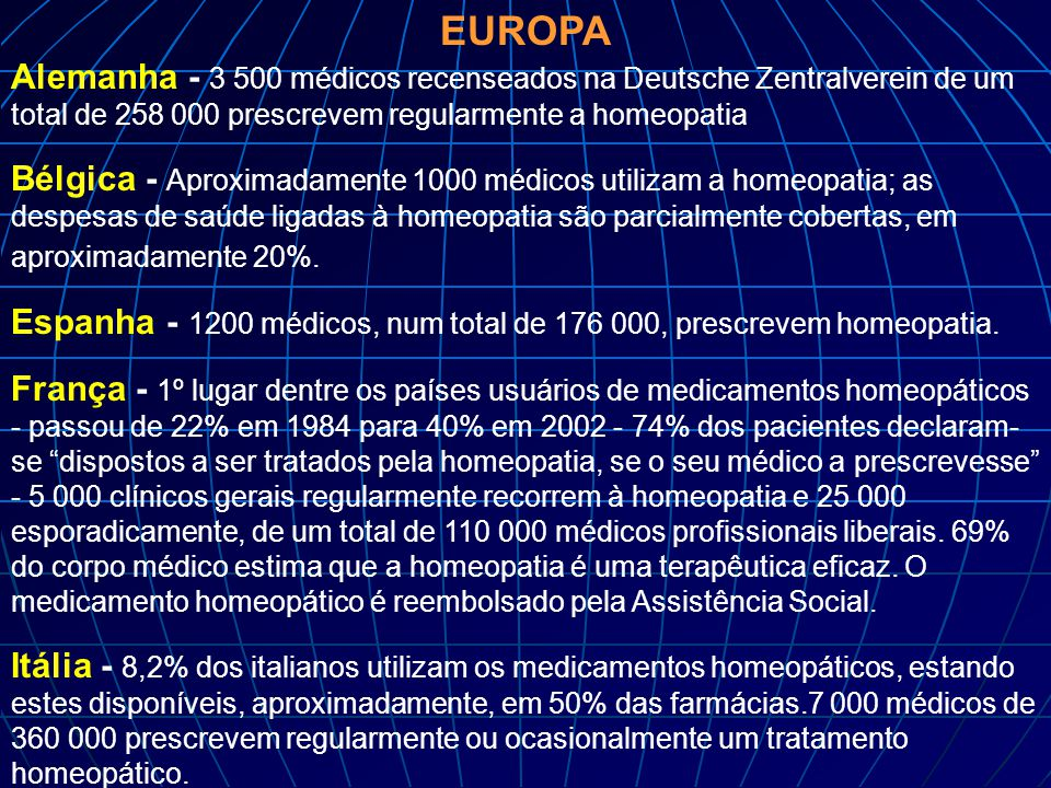 EUROPA Alemanha - 3 500 médicos recenseados na Deutsche Zentralverein de um total de 258 000 prescrevem regularmente a homeopatia.