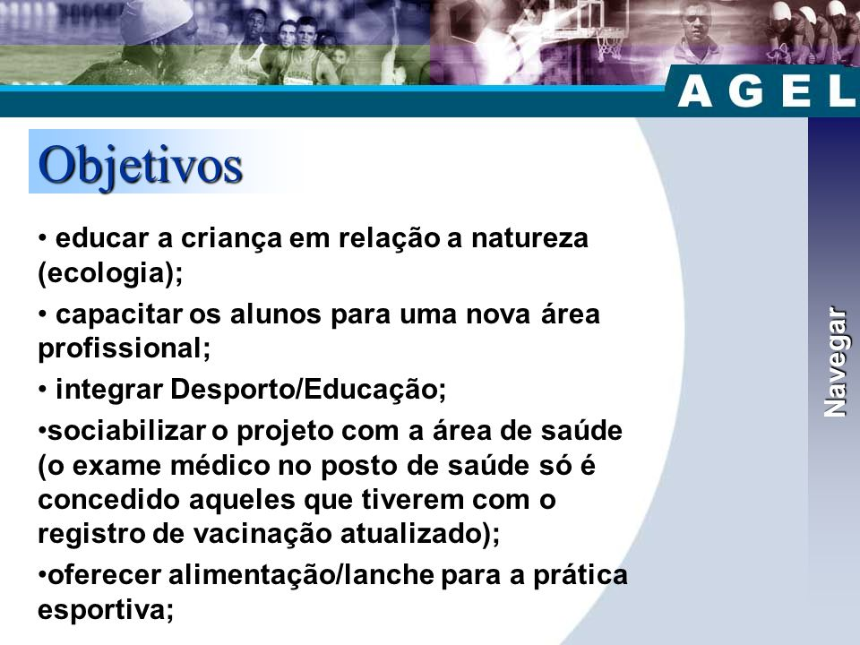 Objetivos Navegar educar a criança em relação a natureza (ecologia);