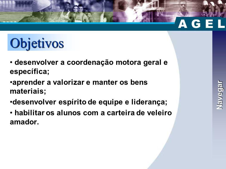 Objetivos Navegar desenvolver a coordenação motora geral e específica;