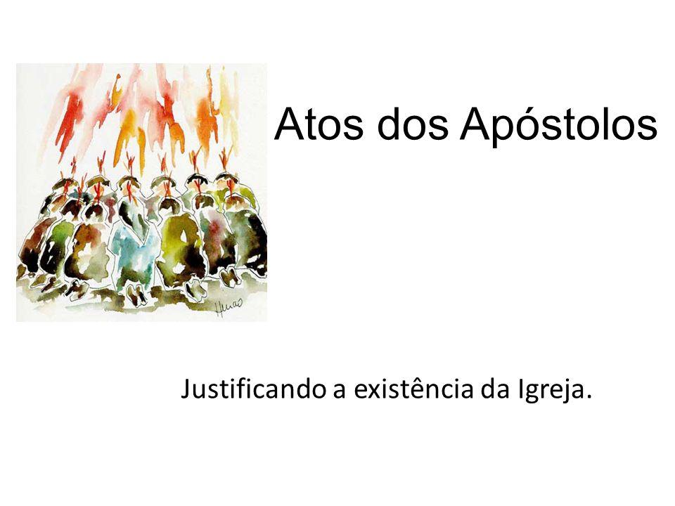 Atos dos Apóstolos Justificando a existência da Igreja.