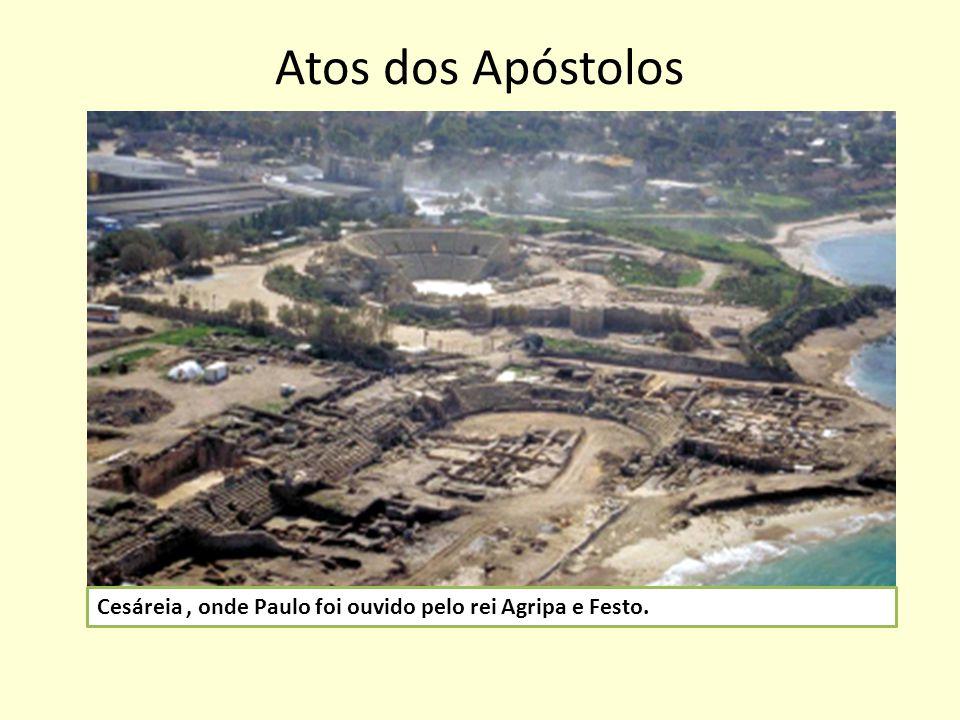 Atos dos Apóstolos Cesáreia , onde Paulo foi ouvido pelo rei Agripa e Festo.