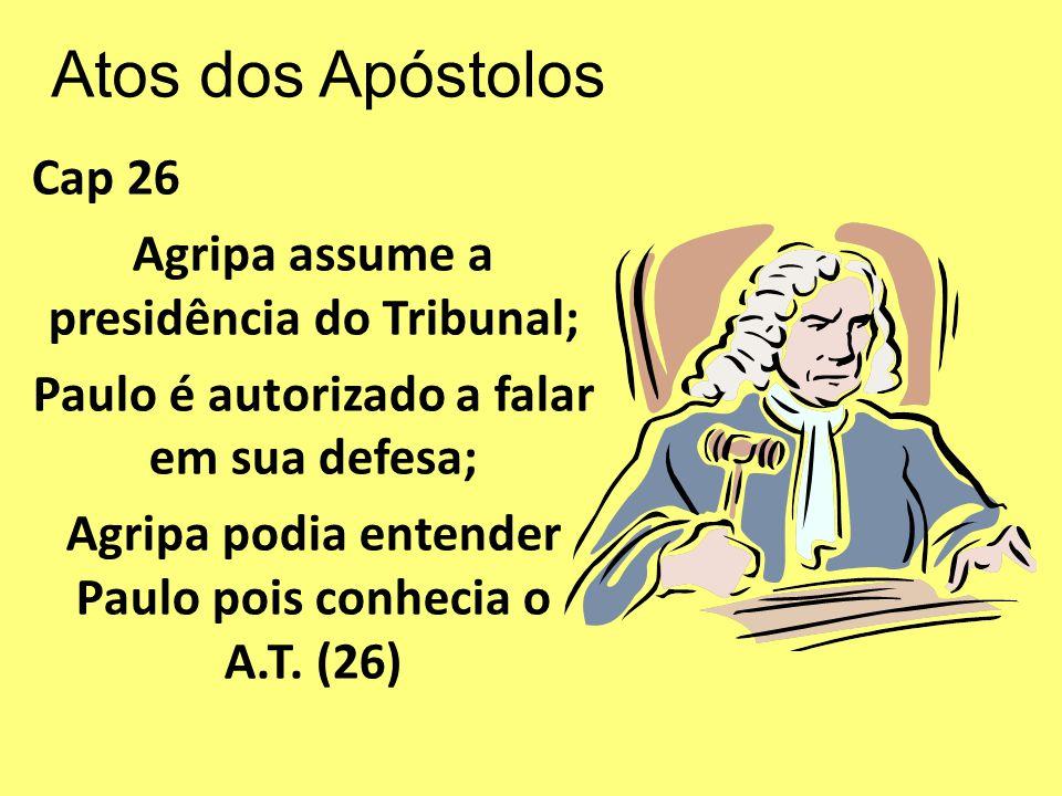 Atos dos Apóstolos Cap 26 Agripa assume a presidência do Tribunal;