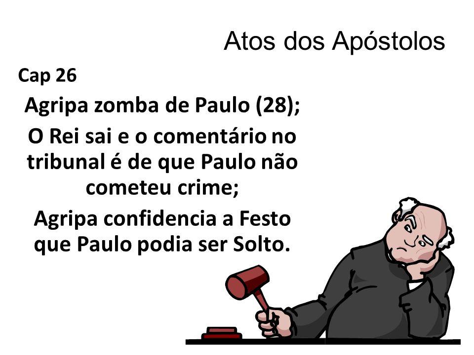 Atos dos Apóstolos Agripa zomba de Paulo (28);
