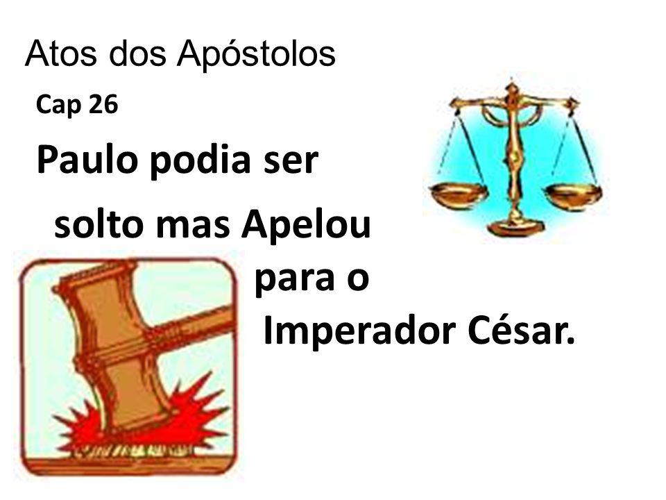 Cap 26 Paulo podia ser solto mas Apelou para o Imperador César.