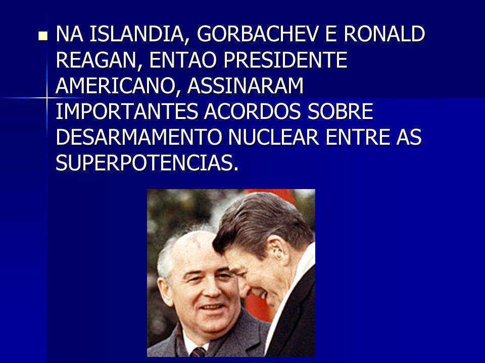NA ISLANDIA, GORBACHEV E RONALD REAGAN, ENTAO PRESIDENTE AMERICANO, ASSINARAM IMPORTANTES ACORDOS SOBRE DESARMAMENTO NUCLEAR ENTRE AS SUPERPOTENCIAS.