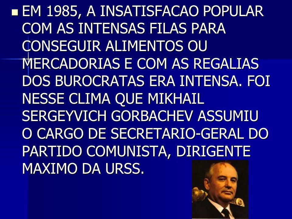 EM 1985, A INSATISFACAO POPULAR COM AS INTENSAS FILAS PARA CONSEGUIR ALIMENTOS OU MERCADORIAS E COM AS REGALIAS DOS BUROCRATAS ERA INTENSA.