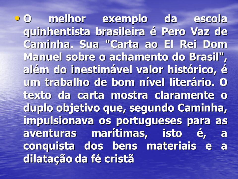 O melhor exemplo da escola quinhentista brasileira é Pero Vaz de Caminha.