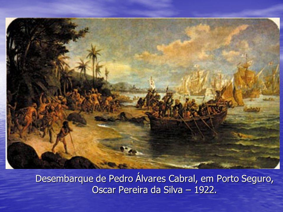 Desembarque de Pedro Álvares Cabral, em Porto Seguro, Oscar Pereira da Silva – 1922.