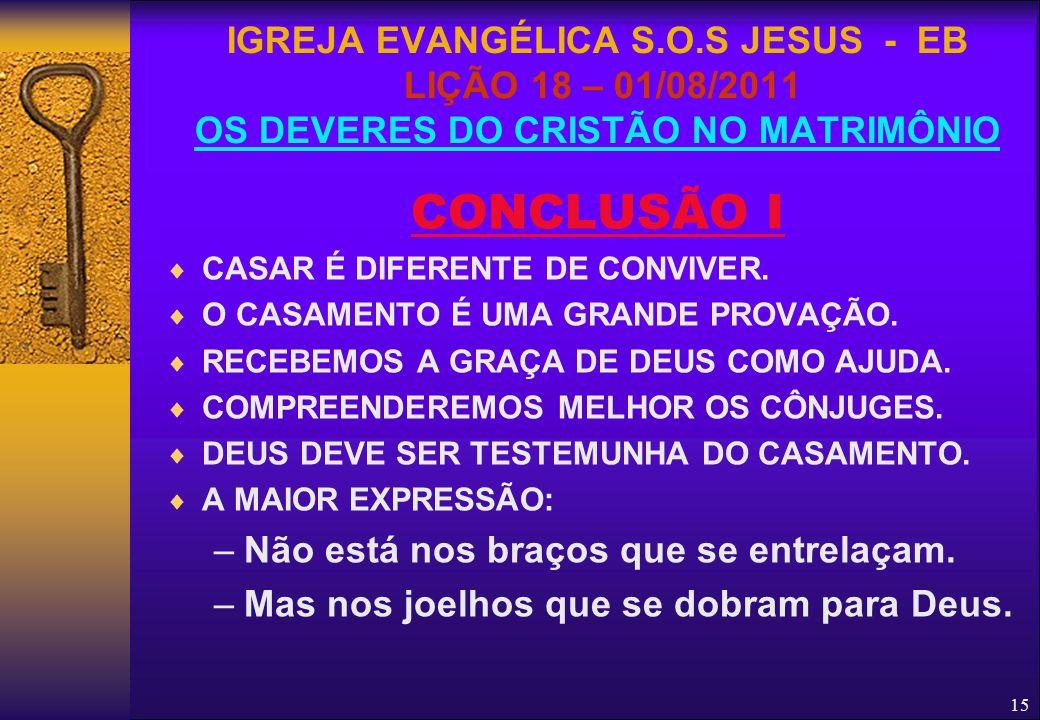 IGREJA EVANGÉLICA S.O.S JESUS - EB LIÇÃO 18 – 01/08/2011 OS DEVERES DO CRISTÃO NO MATRIMÔNIO